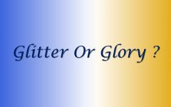 Glitter or Glory