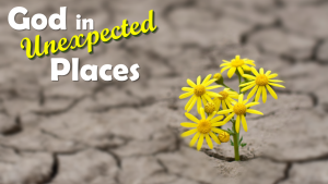 God in Unexpected Places